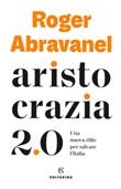 Aristocrazia 2.0. Una nuova élite per salvare l'Italia Ebook di  Roger Abravanel