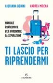 Ti lascio per riprendermi. Manuale praticomico per affrontare la separazione Ebook di  Giovanna Donini, Andrea Midena