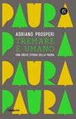 Tremare e umano. Una breve storia della paura Ebook di  Adriano Prosperi