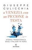 A Venezia con un piccione in testa. Storia tragicomica degli italiani in ferie Ebook di  Giuseppe Culicchia