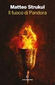 Il fuoco di Pandora Ebook di  Matteo Strukul