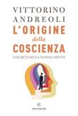 L' origine della coscienza. I segreti della nostra mente Ebook di  Vittorino Andreoli