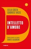 Intelletto d'amore. Quattro donne e un poeta, Dante Alighieri Ebook di  Lella Costa, Gabriele Vacis