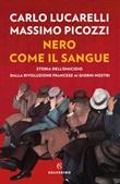 Nero come il sangue. Storia dell'omicidio dalla Rivoluzione francese ai giorni nostri Ebook di  Carlo Lucarelli, Massimo Picozzi