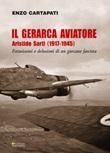 Il gerarca aviatore. Aristide Sarti (1917-1945). Entusiasmi e delusioni di un giovane fascista Libro di  Enzo Cartapati