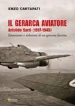 Il gerarca aviatore. Aristide Sarti (1917-1945). Entusiasmi e delusioni di un giovane fascista Ebook di  Enzo Cartapati