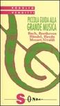 Piccola guida alla grande musica. Vol. 1: