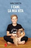 I cani, la mia vita Libro di  Sara Turetta