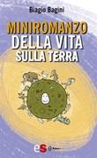 Miniromanzo della vita sulla terra Ebook di  Biagio Bagini, Biagio Bagini