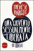Una gioventù sessualmente liberata (o quasi) Libro di  Thérèse Hargot