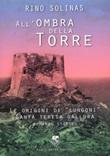 All'ombra della torre. Le origini di Lungoni Santa Teresa Gallura Libro di  Rino Solinas