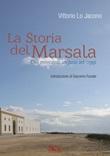 La storia del Marsala. Dai mercanti inglesi ad oggi Libro di  Vittorio Lo Jacono