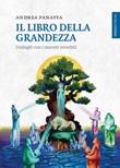Il libro della grandezza. Dialoghi con i maestri invisibili Libro di  Andrea Panatta