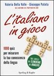 L'italiano in gioco. 1000 quiz per misurare la tua conoscenza della lingua Libro di  Valeria Della Valle, Giuseppe Patota