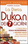 La dieta Dukan dei 7 giorni. I 7 passi della scala nutrizionale: il metodo dolce per dimagrire senza rinunce Libro di  Pierre Dukan