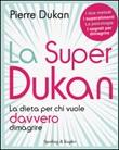 La super Dukan. La dieta per chi vuole davvero dimagrire Libro di  Pierre Dukan