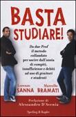 Basta studiare! Libro di  Marcello Bramati, Lorenzo Sanna