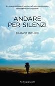 Andare per silenzi Libro di  Franco Michieli