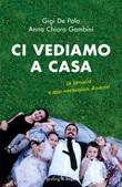 Ci vediamo a casa. La famiglia e altri meravigliosi disastri Libro di  Gigi De Palo, Anna Chiara Gambini