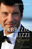Fabrizio Frizzi meraviglioso Libro di  Alberto Infelise