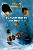 Scacco matto con delitto Libro di  Paolo Fiorelli