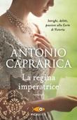 La regina imperatrice Libro di  Antonio Caprarica