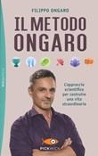 Il metodo Ongaro. L'approccio scientifico per costruire una vita straordinaria Libro di  Filippo Ongaro