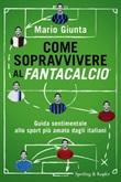 Come sopravvivere al Fantacalcio. Guida sentimentale allo sport più amato dagli italiani Ebook di  Mario Giunta