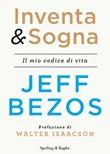 Inventa & sogna. Il mio codice di vita Ebook di  Jeff Bezos