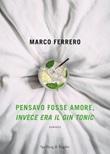 Pensavo fosse amore, invece era il gin tonic Ebook di  Marco Ferrero