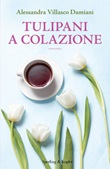 Tulipani a colazione Ebook di  Alessandra Villasco Damiani