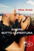 Amore sotto copertura Ebook di Miss Ansia