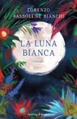 La luna bianca Ebook di  Lorenzo Sassoli De Bianchi