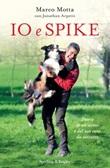 Io e Spike. Storia di un uomo e del suo cane da soccorso Ebook di  Marco Motta, Jonathan Arpetti