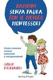 Bambini senza paura con il metodo Montessori. Come crescere curiosi, autonomi e intraprendenti Ebook di  Sylvie D'Esclaibes