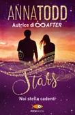 Noi stelle cadenti. Stars Ebook di  Anna Todd