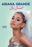 Ariana Grande. So sweet Ebook di  Danny White