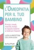 L' omeopatia per il tuo bambino. Principi, rimedi, ricerche, biotipi: le risposte mediche ai dubbi più frequenti Ebook di  Lucilla Ricottini, Laura Guida