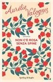 Non c'è rosa senza spine Ebook di  Aurélie Valognes