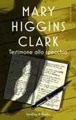 Testimone allo specchio Ebook di  Mary Higgins Clark