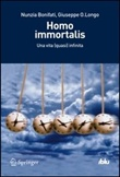 Homo immortalis. Una vita (quasi) infinita Libro di  Nunzia Bonifati, Giuseppe O. Longo