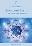 Il museo del tempo. Superanima sette. Vol. 3: Libro di  Jane Roberts