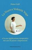 La nuova volontà yoga e la sua applicazione terapeutica nei casi di paure e depressioni Libro di  Heinz Grill