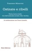 Ostinate e ribelli. Porzia, Lucia e Lella: voci dell'antimafia sociale a Bari vecchia Libro di  Francesco Minervini