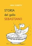 Storia del gallo Sebastiano Libro di  Ada Gobetti