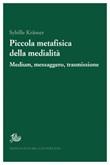 Piccola metafisica della medialità. Medium, messaggero, trasmissione Ebook di  Sybille Kramer, Sybille Kramer