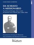 Da schiavo a missionario. Tra Africa ed Europa, vita e scritti di Daniele Sorur Pharim Den (1860-1900) Ebook di  Giacomo Ghedini