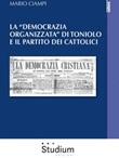 La «democrazia organizzata» di Toniolo e il partito dei cattolici Ebook di  Mario Ciampi, Mario Ciampi