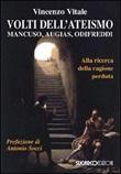 Volti dell'ateismo. Mancuso, Augias, Odifreddi. Alla ricerca della ragione perduta Libro di  Vincenzo Vitale
