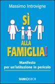 Sì alla famiglia! Manifesto per un'istituzione in pericolo Libro di  Massimo Introvigne